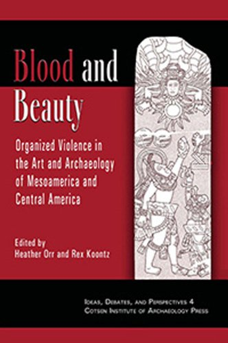 Blood and Beauty: Organized Violence in the Art and Archaeology of Mesoamerica and Central America ...