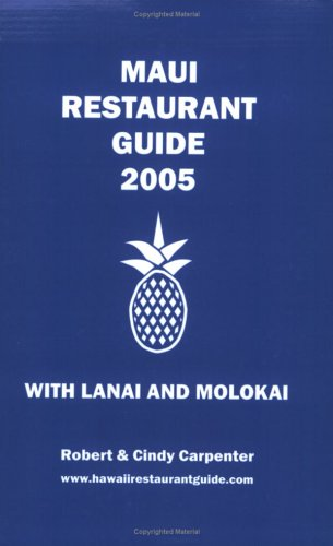 Maui Restaurant Guide 2005 with Lanai and Molokai: Carpenter, Robert E.; Carpenter, Cindy