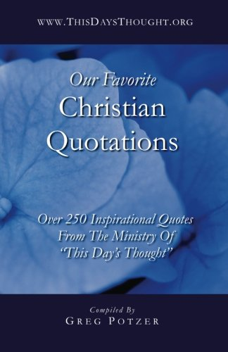 9781931760379: Our Favorite Christian Quotations: Over 250 Inspirational Quotes From The Ministry Of