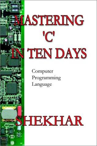 Mastering C in 10 Days. Computer Programming Language: Singh, Shekhar Pratap