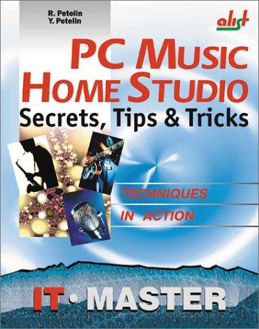 PC Music Home Studio: Secrets, Tips, & Tricks: Petelin, R.; Petelin, Y.