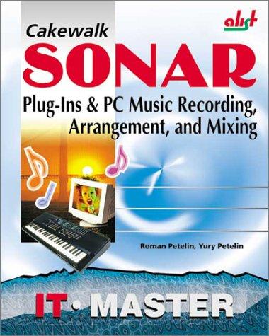 Cakewalk SONAR: Plug-Ins & PC Music Recording, Arrangement, and Mixing: Petelin, Roman, Petelin...