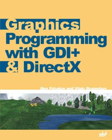 Graphics Programming with GDI+ & DirectX: Polyakov, Alex, Brusentsev,