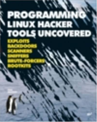 9781931769617: Programming Linux Hacker Tools Uncovered: Exploits, Backdoors, Scanners, Sniffers, Brute-Forcers and Rootkits