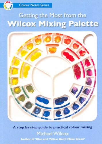 9781931780230: Getting the Most from the Wilcox Mixing Palette (Colour Notes Series)