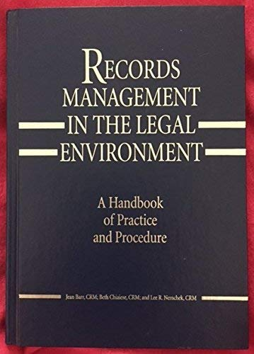 Records Management in the Legal Environment: A Handbook of Practice and Procedure: Lee R. Nemchek, ...