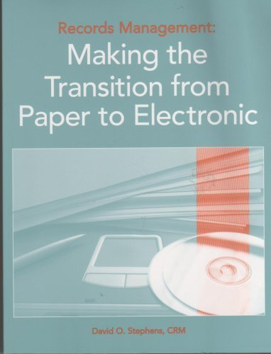 Records Management: Making the Transition from Paper: Stephens, David O