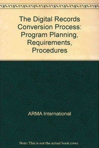 The Digital Records Conversion Process: Program Planning,: ARMA International