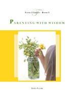 9781931787123: Parenting with Wisdom (Titus 2 Series, Book 3)