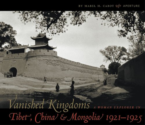 Vanished Kingdoms: A Woman Explorer in Tibet, China and Mongolia 1921-1925: Cabot, Mabel H.; Watson...