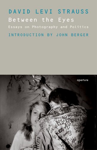 Between The Eyes: Essays On Photography And: John Berger, David