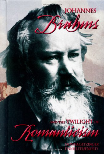 Johannes Brahms and the Twilight of Romanticism (Masters of Music) (1931798214) by Getzinger, Donna; Felsenfeld, Daniel