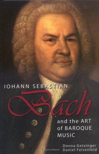 Johann Sebastian Bach and the Art of Baroque Music (Masters of Music) (1931798222) by Getzinger, Donna; Felsenfeld, Daniel