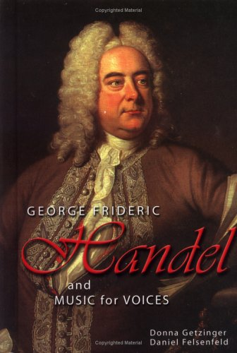 George Frideric Handel and Music for Voices (Masters of Music) (1931798230) by Getzinger, Donna; Felsenfeld, Daniel