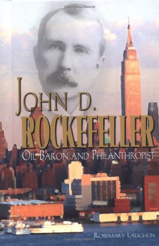 9781931798389: John D. Rockefeller: Oil Baron and Philanthropist (American Business Leaders)