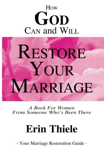 How God Can and Will Restore Your Marriage: By Someone Who's Been There: Thiele, Erin