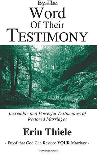 By the Word of Their Testimony: Incredible and Powerful Testimonies of Restored Marriages: Erin ...