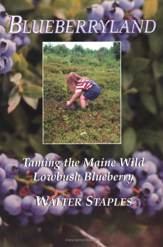 Blueberryland: Taming the Maine Wild Lowbush Blueberry: Staples, Walter