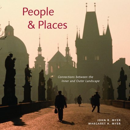People & Places: Connections Between the Inner and Outer Landscape: Myer, John R.; Myer, ...