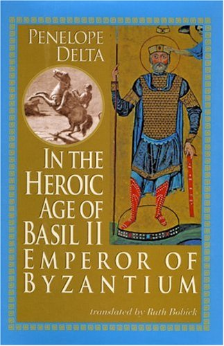 9781931807524: In the Heroic Age of Basil II: Emperor of Byzantium