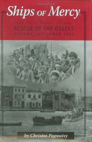 9781931807661: Ships of Mercy: The True Story of the Rescue of the Greeks, Smyrna, September 1922