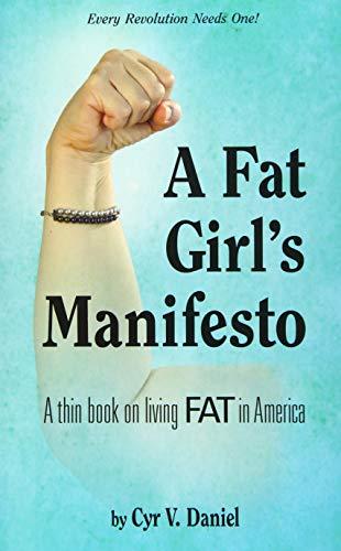 A Fat Girl's Manifesto: A Thin Book on Living Fat in America: Cyr V. Daniel