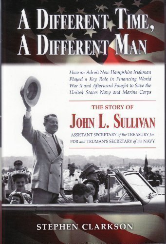 9781931807982: A Different Man, A Different Time: The Story of John L. Sullivan, Assistant Secretary of the Treasury for FDR and Truman's Secretary of the Navy