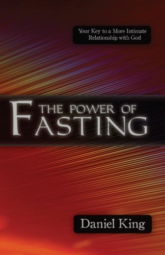 9781931810098: The Power of Fasting: Your Key to a More Intimate Relationship with God