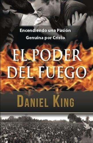 El Poder del Fuego: Encendiendo una Pasión Genuina por Cristo (Spanish Edition): Daniel King