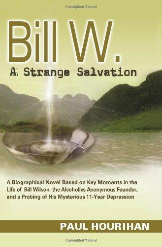 9781931816021: Bill W., A Strange Salvation: A Biographical Novel