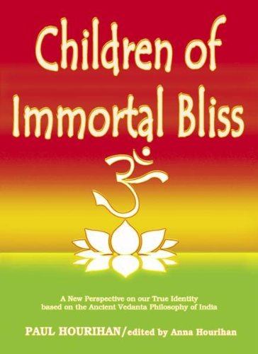 9781931816083: Children of Immortal Bliss: A New Perspective on Our True Identity Based on the Ancient Vedanta Philosophy of India