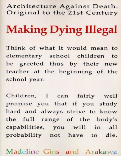 Making Dying Illegal: Architecture Against Death: Original to the 21st Century: Arakawa; Madeline ...