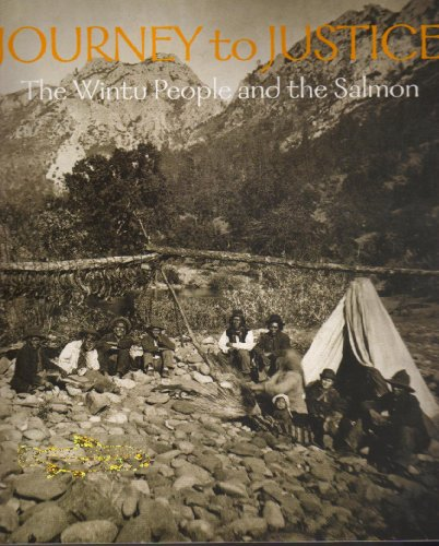 Journey to Justice ,The Wintu People and the Salmon: Alice R. Hoveman ; Elaine Sundahl; Ronald ...