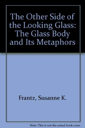9781931827010: The Other Side of the Looking Glass: The Glass Body and Its Metaphors
