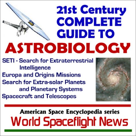 21st Century Complete Guide to Astrobiology and the Search for Extraterrestrial Intelligence (SETI)...