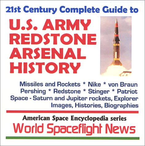 9781931828307: 21st Century Complete Guide to U.S. Army Redstone Arsenal History: Missiles, Rockets, von Braun, Space History