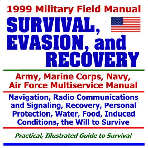 1999 Military Field Manual on Survival, Evasion, and Recovery Army, Marine Corps, Navy, Air Force ...