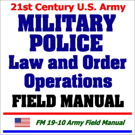 9781931828437: 21st Century U.S. Army Military Police Law and Order Operations Field Manual