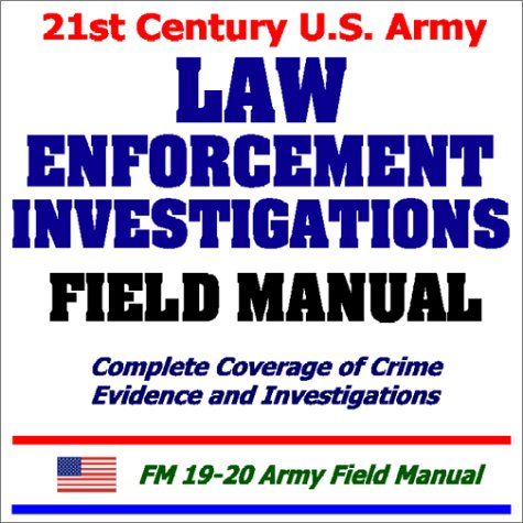 9781931828451: 21st Century U.S. Army Law Enforcement Investigations Field Manual: Complete Coverage of Crime Evidence and Investigations