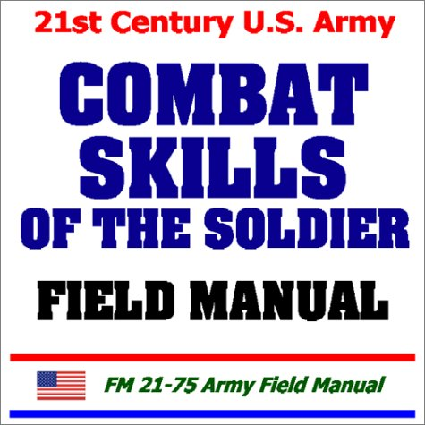 21st Century U.S. Army Combat Skills of the Soldier Field Manual: Defense, Department of