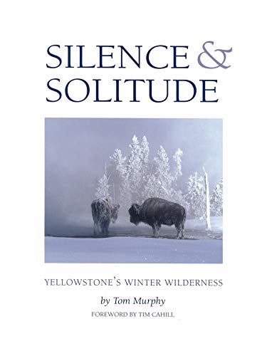 9781931832007: Silence & Solitude: Yellowstone's Winter Wilderness