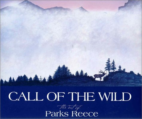 9781931832076: Call of the Wild: The Art of Parks Reece