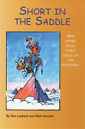 Short in the Saddle: And Other Wild: Laubach, Don, Henckel,