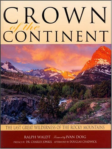 Crown of the Continent: The Last Great Wilderness of the Rocky Mountains: Waldt, Ralph; Waldt, ...