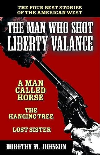 The Man Who Shot Liberty Valance: And: Johnson, Dorothy M.