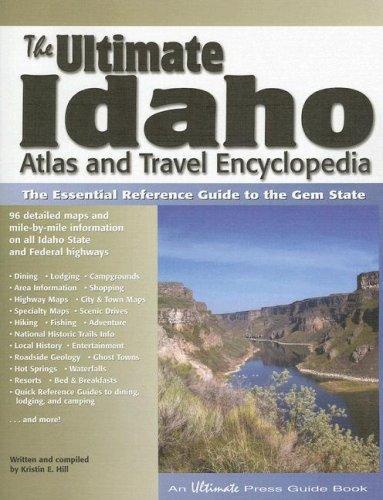 The Ultimate Idaho Atlas and Travel Encyclopedia, 1st Edition: Hill, Kristin E