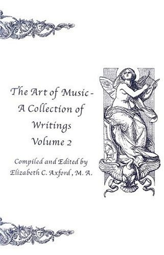 The Art of Music: A Collection of Writings, Volume 2: Axford, Elizabeth C.