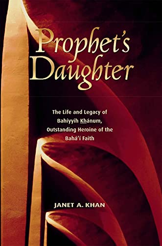 9781931847148: Prophet's Daughter: The Life and Legacy of Bahiyyih Khanum, Outstanding Heroine Of The Bahai Faith