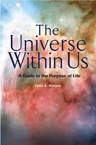 The Universe Within Us: A Guide to the Purpose of Life: Jane E Harper