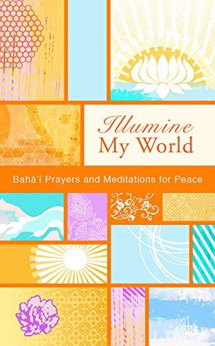 9781931847650: Illumine My World: Baha'i Prayers and Meditations for Peace (Illumine My series)